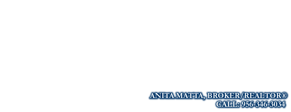 Real Estate Outfitters Inc., ANITA MATTA, BROKER/REALTOR®, CALL: 956-346-3034